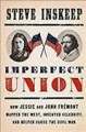 Imperfect union : how Jessie and John Frémont mapped the West, invented celebrity, and helped cause the Civil War
