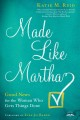 Made like Martha : good news for the woman who gets things done