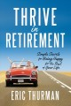 Thrive in retirement : simple secrets for being happy for the rest of your life