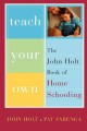 Teach your own : the John Holt book of homeschooling
