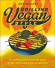 Grilling vegan style : 125 fired-up recipes to turn every bite into a backyard BBQ