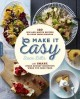 Make it easy : 120 mix-and-match recipes to cook from scratch with smart store-bought shortcuts when you need them