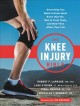 The knee injury bible : everything you need to know about knee injuries, how to treat them, and how they affect your life