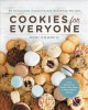 Cookies for everyone : 99 deliciously customizable bakeshop recipes