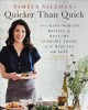 Pamela Salzman's Quicker Than Quick : 140 Crave-worthy Recipes for Healthy Comfort Foods in 30 Minutes or Less