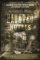 America's most haunted hotels : checking in with uninvited guests