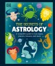 The secrets of astrology : a complete guide to Sun signs, planets, houses, and more
