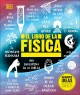 El libro de las fs̕ica : Grandes ideas, explicaciones sencillas / Big Ideas Simply Explained