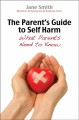 The parent's guide to self-harm : what parents need to know