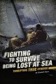 Fighting to survive being lost at sea : terrifying true stories