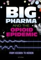 Big pharma and the opioid epidemic : from vicodin to heroin