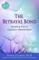 The betrayal bond : breaking free of exploitive relationships