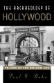 The archaeology of Hollywood : traces of the golden age