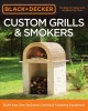 Black + Decker custom grills & smokers : build your own backyard cooking & tailgating equipment