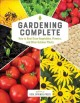 Gardening complete : how to best grow vegetables, flowers, and other outdoor plants.