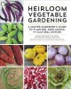 Heirloom vegetable gardening : a master gardener's guide to planting, seed saving, and cultural history