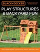 Play structures & backyard fun : how to build : playsets, sports courts, games, swingsets, more.