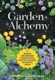 Gardening alchemy : 80 recipes and concoctions for organic fertilizers, plant elixirs, potting mixes, pest deterrents, and more