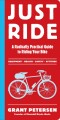 Just ride : a radically practical guide to riding your bike : equipment, health, safety, attitude