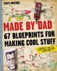 Made by Dad : 67 blueprints for making cool stuff