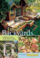 Dream backyards : from planters to decks, over 30 projects to create a beautiful outdoor living space