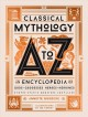 Classical mythology A to Z : an encyclopedia of gods & goddesses, heroes & heroines, nymphs, spirits, monsters, and places