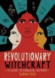 Revolutionary witchcraft : a guide to magical activism