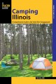 Camping Illinois : a comprehensive guide to the state's best campgrounds