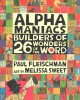Alphamaniacs : builders of 26 wonders of the word