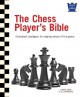 CHESS PLAYER'S BIBLE: ILLUSTRATED STRATEGIES FOR STAYING AHEAD OF THE GAME