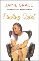 Finding quiet : my journey to peace in an anxious world