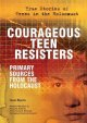 Courageous teen resisters : primary sources from the Holocaust
