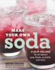 Make your own soda : syrup recipes for all-natural pop, floats, cocktails, and more