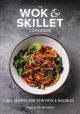 The wok & skillet cookbook : 300 recipes for stir-frys & noodles
