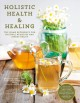 Holistic health & healing : the home reference for natural remedies and stress relief