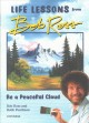 Life lessons from Bob Ross / Be a Peaceful Cloud