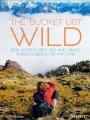 The bucket list wild : 1000 adventures big and small animals birds fish nature