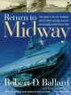 Return to Midway : [the quest to find the lost ships from the greatest battle of the Pacific War]