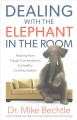 Dealing with the elephant in the room : moving from tough conversations to healthy communication