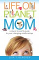 Life on planet mom : a down-to-earth guide to your changing relationships