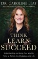 Think, learn, succeed : understanding and using your mind to thrive at school, the workplace, and life