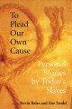 To plead our own cause : personal stories by today's slaves