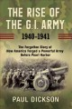 The rise of the G.I. Army, 1940-1941 : the forgotten story of how America forged a powerful army before Pearl Harbor