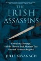 The Irish assassins : conspiracy, revenge, and the Phoenix Park murders that stunned Victorian England