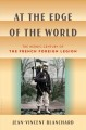 At the edge of the world : the heroic century of the French Foreign Legion