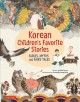 Korean children's favorite stories : fables, myths and fairy tales