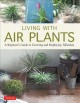Living with air plants : a beginner's guide to growing and displaying Tillandsia