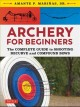 Archery for beginners : the complete guide to shooting recurve and compound bows