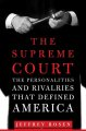 The Supreme Court : the personalities and rivalries that defined America