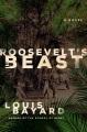 Roosevelt's beast : a novel